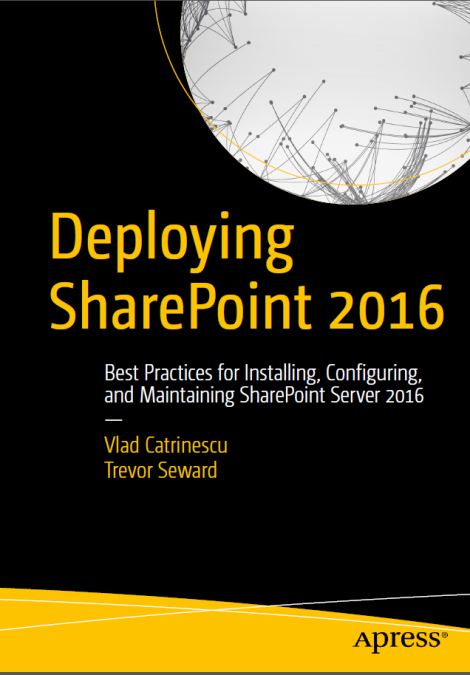Deploying-SharePoint-2016-Best-Practices-for-Installing-Configuring-and-Maintaining-SharePoint-Server-2016-by-Vlad-Catrinescu-and-Trevor-Seward